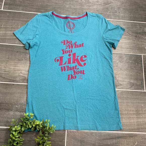 Life Is Good Tops - Life is good Do what you like what you do tee